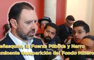 Entrevista: Inminente desaparición del Fondo Minero - Peñasquito, la Fuerza Pública y Narro
