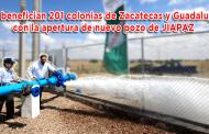 Video: Se benefician 201 colonias de Zacatecas y Guadalupe con la apertura de nuevo pozo de JIAPAZ