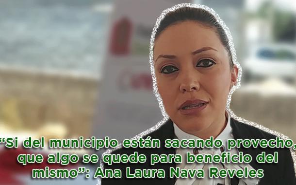 "Video: ""Si del municipio están sacando provecho, que algo se quede para beneficio del mismo"": Ana Laura Nava Reveles"