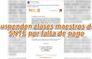 Suspenden clases maestros del SNTE por falta de pago