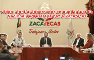 Video: Confía Gobernador en que la Guardia Nacional regresará la paz a Zacatecas