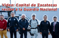 Video: Capital de Zacatecas recibe a la Guardia Nacional