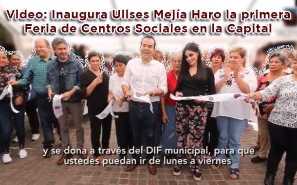 Video: Inaugura Ulises Mejía Haro la primera Feria de Centros Sociales en la Capital