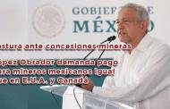 Video: López Obrador demanda pago para mineros mexicanos igual que en E.U.A. y Canadá y Postura ante concesiones mineras