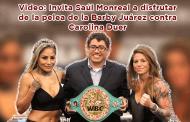 Invita Saúl Monreal a disfrutar de la pelea de la Barby Juárez contra Carolina Duer