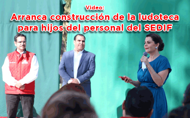 Video: Arranca construcción de la ludoteca para hijos del personal del SEDIF