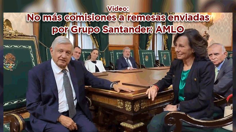 No más comisiones a remesas enviadas por Grupo Santander: AMLO