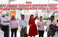 Video: Con parque inclusivo promueve SEDIF la sana convivencia entre niñas y niños