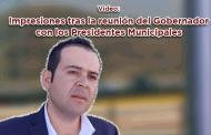 Video: Impresiones tras la reunión del Gobernador con los Presidentes Municipales