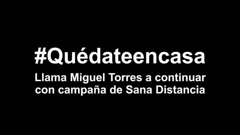 Video: Llama Miguel Torres a continuar con campaña de Sana Distancia.