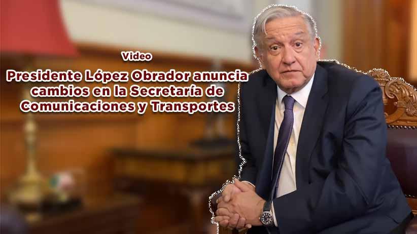 Presidente López Obrador anunció cambios en la Secretaría de Comunicaciones y Transportes (video)