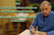 Continúan las inscripciones abiertas en CONALEP: Edmundo Morones Dueñas (Vídeo)