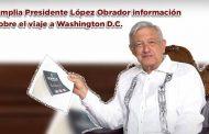 Amplia Presidente López Obrador información sobre el viaje a Washington D.C. (video)