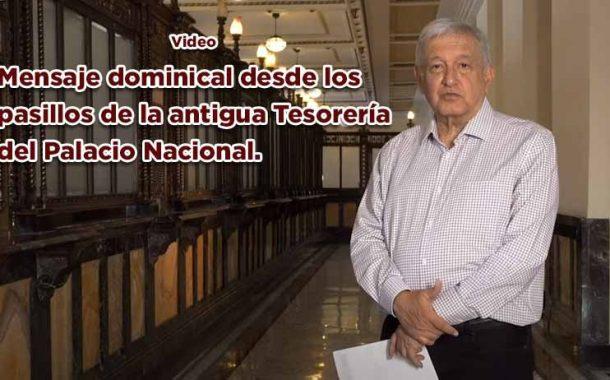 Mensaje dominical desde los pasillos de la antigua Tesorería del Palacio Nacional (vídeo)