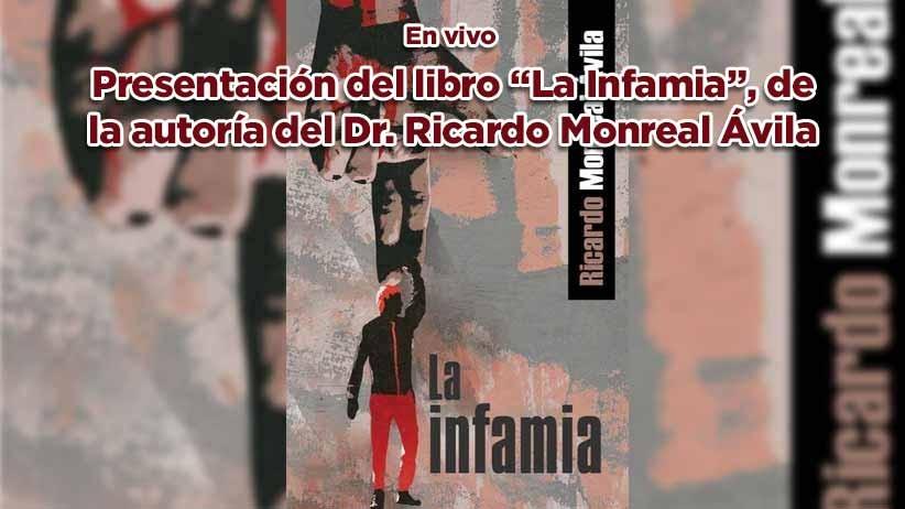 """En vivo: Presentación del libro """"La Infamia"""", de la autoría del Dr. Ricardo Monreal Ávila."""