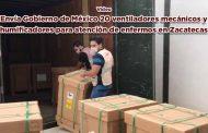 Envía Gobierno de México 20 ventiladores mecánicos y humificadores para atención de enfermos en Zacatecas (video)