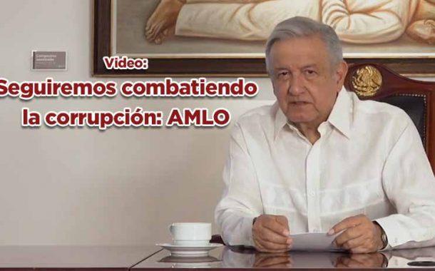 Seguiremos combatiendo la corrupción: AMLO