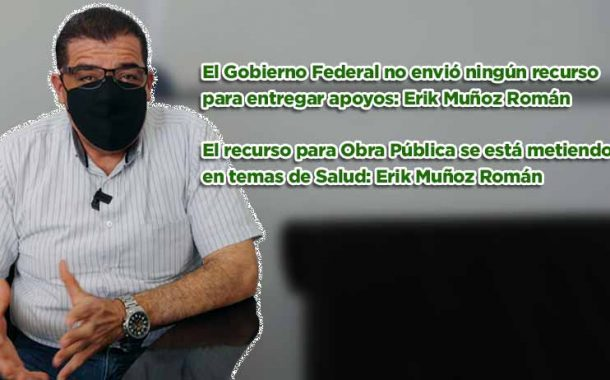 El Gobierno Federal no envió ningún recurso para entregar apoyos: Erik Muñoz Román (video)