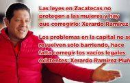 Las leyes en Zacatecas no protegen a las mujeres y hay que corregirlo: Xerardo Ramírez Muñoz