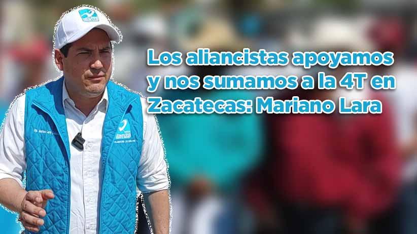 Los aliancistas apoyamos y nos sumamos a la 4T en Zacatecas: Mariano Lara Salazar (Video)