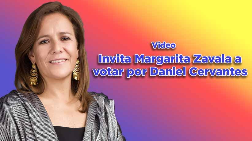Invita Margarita Zavala a votar por Daniel Cervantes