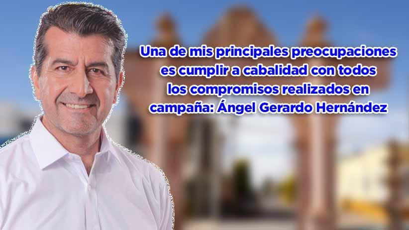 Una de mis principales preocupaciones es cumplir a cabalidad todos los compromisos realizados en campaña: Ángel Gerardo Hernández (video)