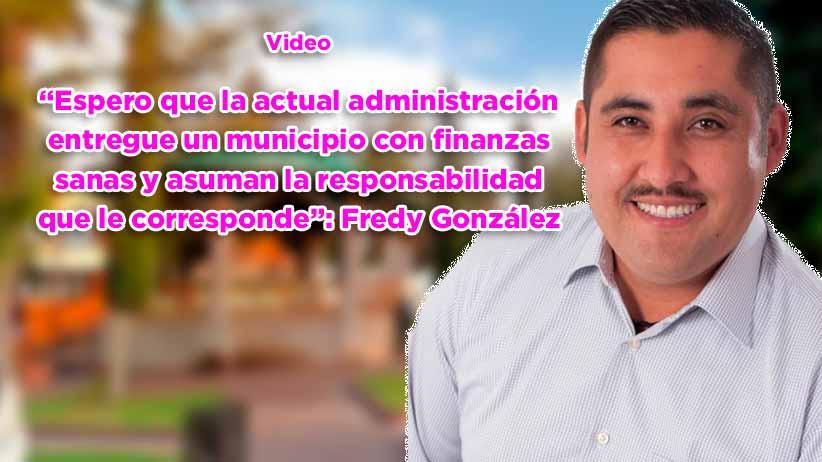"""""""Espero que la actual administración entregue un municipio con finanzas sanas y asuman la responsabilidad que le corresponde"""": Fredy González Vázquez"""