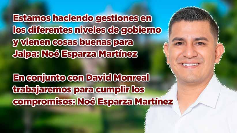 Estamos haciendo gestiones en los diferentes niveles de gobierno y vienen cosas buenas para Jalpa: Noé Esparza Martínez (video)