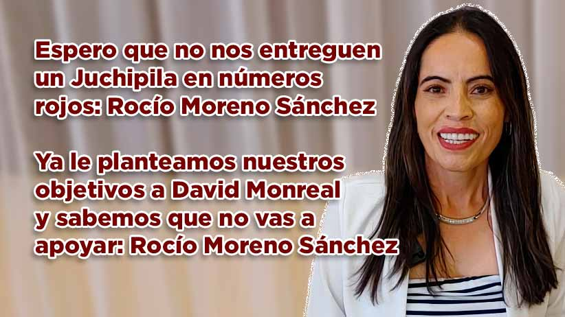 Espero que no nos entreguen un Juchipila en números rojos: Rocío Moreno Sánchez (video)