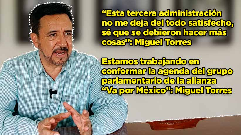 """""""Esta tercera administración no me deja del todo satisfecho, sé que se debieron hacer más cosas"""": Miguel Torres Rosales"""