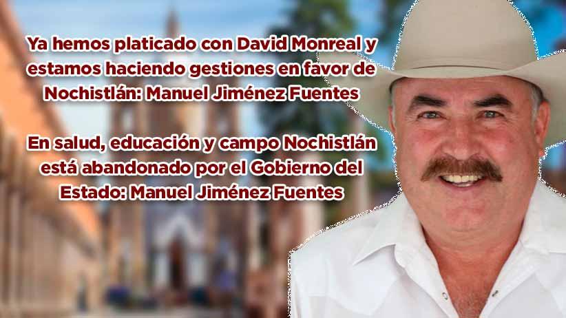 En salud, educación y campo Nochistlán está abandonado por el Gobierno del Estado: Manuel Jiménez Fuentes (video)