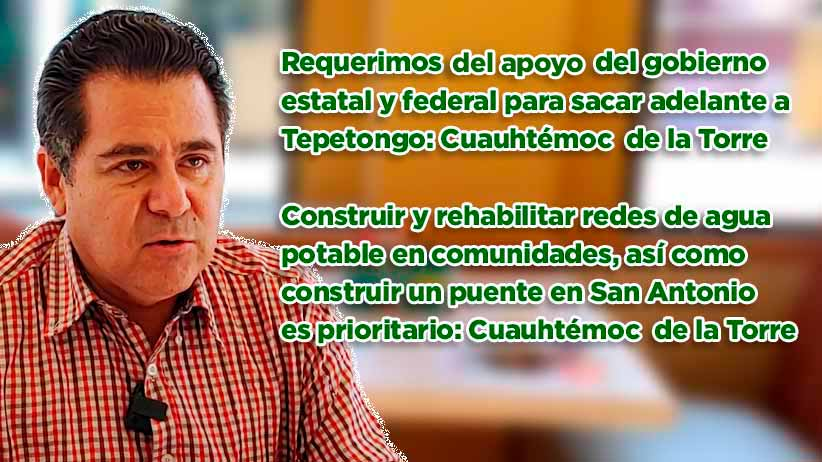 Requerimos del apoyo del gobierno estatal y federal para sacar adelante a Tepetongo: Cuauhtémoc de la Torre (video)