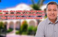 El agua, obra pública y los programas sociales son parte de los pendientes en Villa García: Bárbaro Flores Lozano (video)