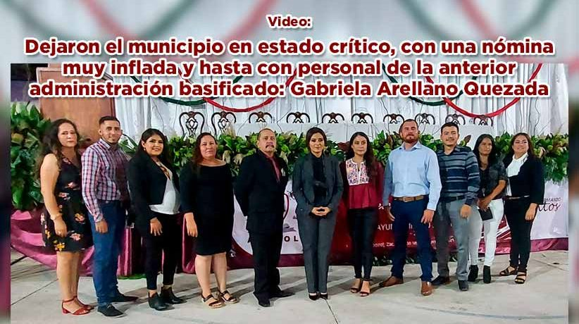 Dejaron el municipio en estado crítico, con una nómina muy inflada y hasta con personal de la anterior administración basificado: Gabriela Arellano Quezada