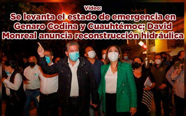 Se levanta el estado de emergencia en Genaro Codina y Cuauhtémoc; David Monreal anuncia reconstrucción hidráulica (Video)