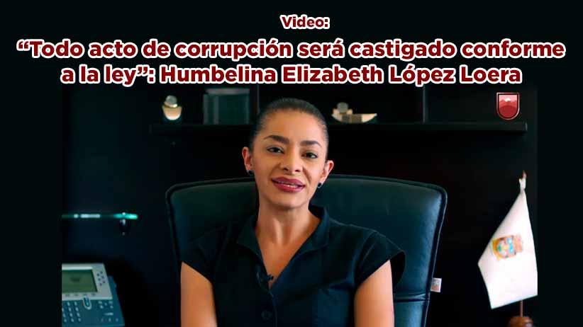 """""""Todo acto de corrupción será castigado conforme a la ley"""": Humbelina Elizabeth López Loera(video)"""