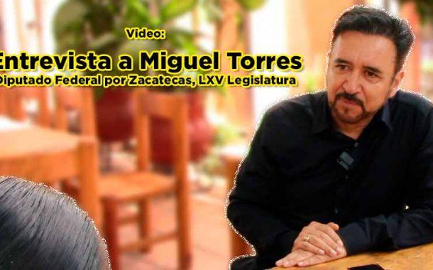 Entrevista con Miguel Torres Rosales, Diputado Federal por Zacatecas, LXV Legislatura.