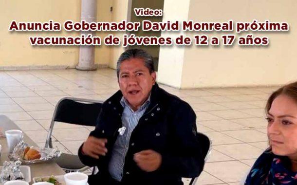 Anuncia Gobernador David Monreal próxima vacunación de jóvenes de 12 a 17 años